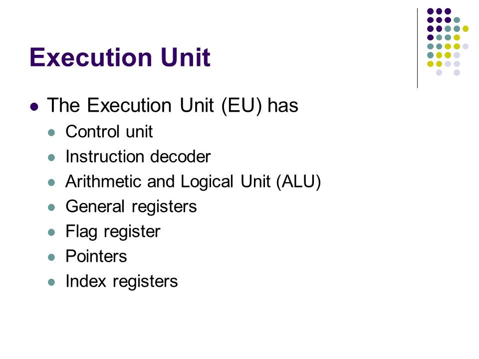 Execution Unit The Execution Unit (EU) has Control unit