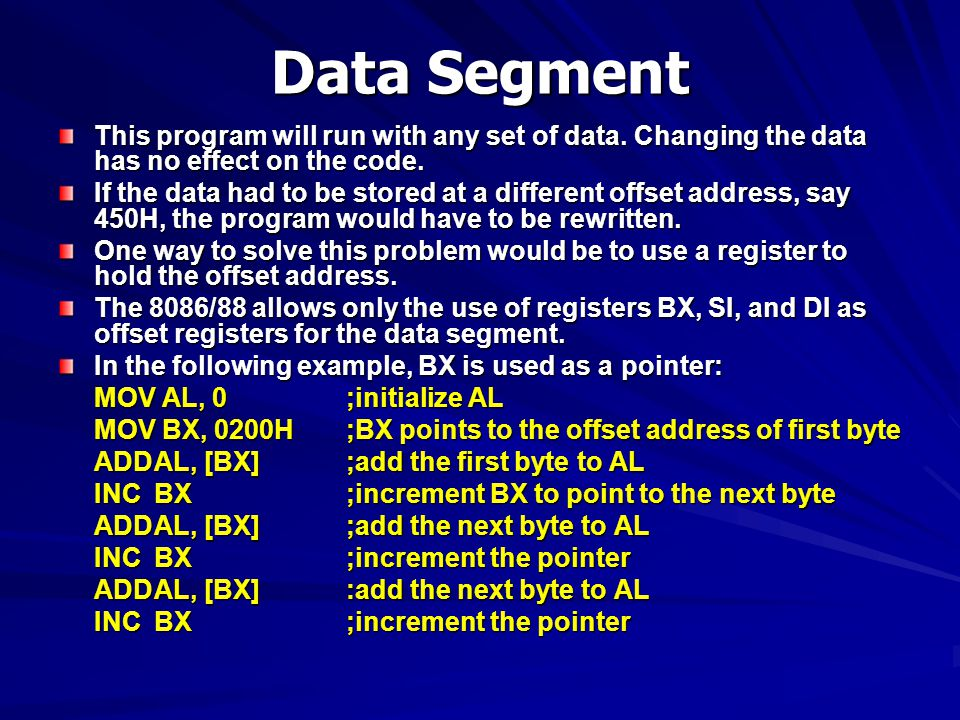 Data Segment This program will run with any set of data. Changing the data has no effect on the code.