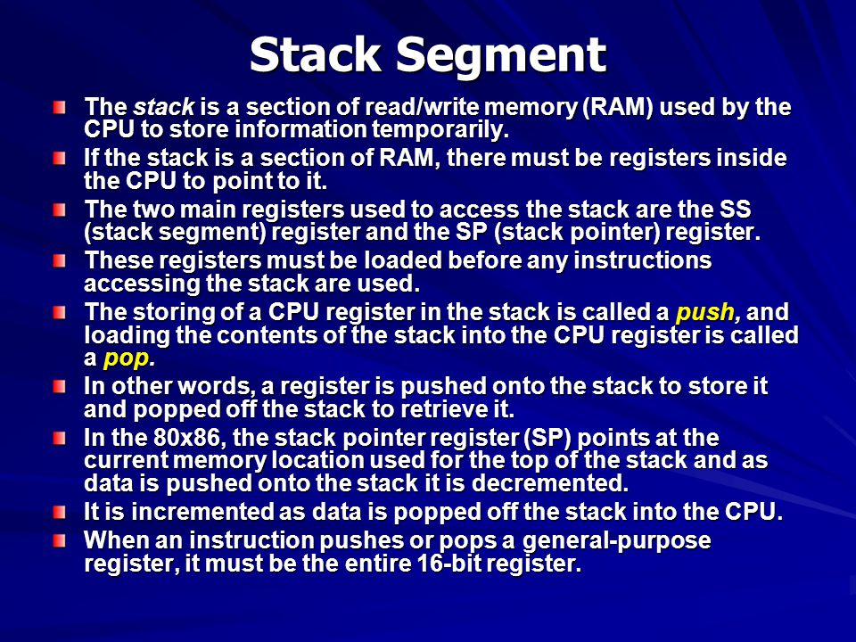 Stack Segment The stack is a section of read/write memory (RAM) used by the CPU to store information temporarily.