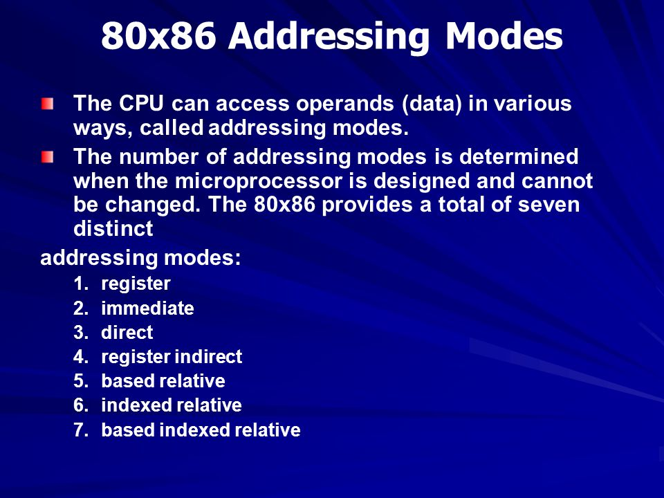80x86 Addressing Modes The CPU can access operands (data) in various ways, called addressing modes.