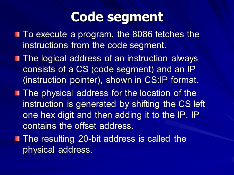Code segment To execute a program, the 8086 fetches the instructions from the code segment.