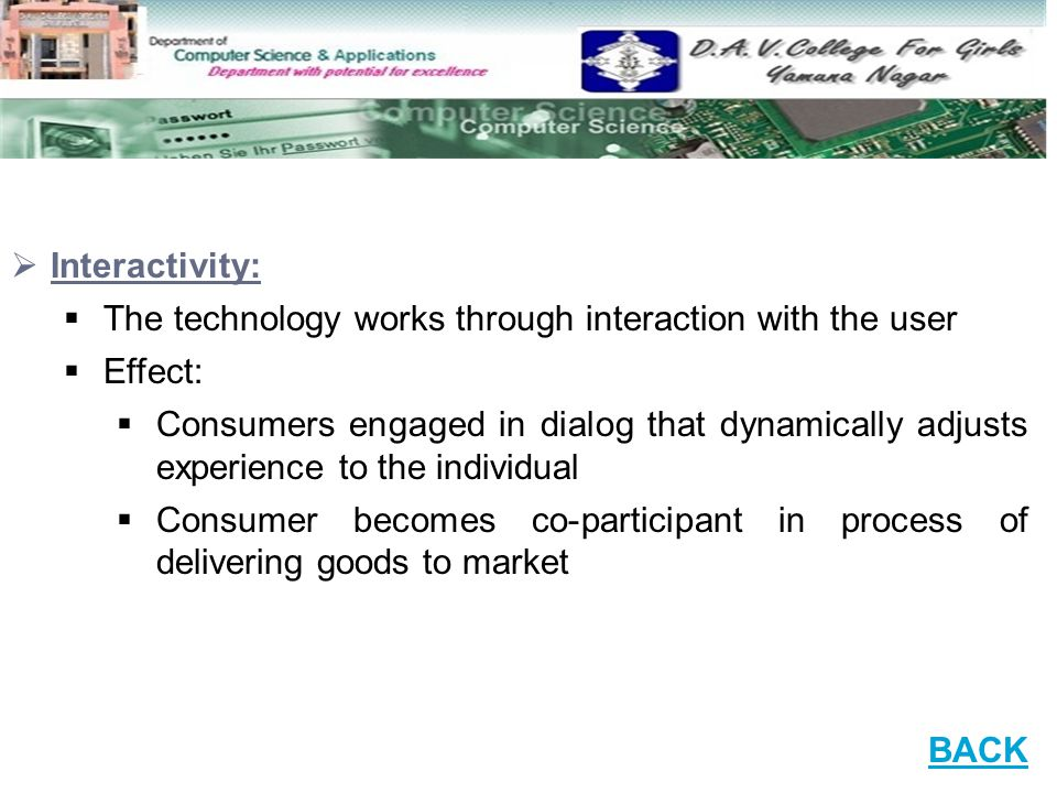 Interactivity: The technology works through interaction with the user. Effect: