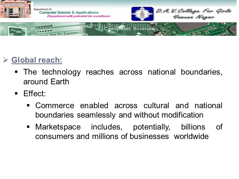 Global reach: The technology reaches across national boundaries, around Earth. Effect: