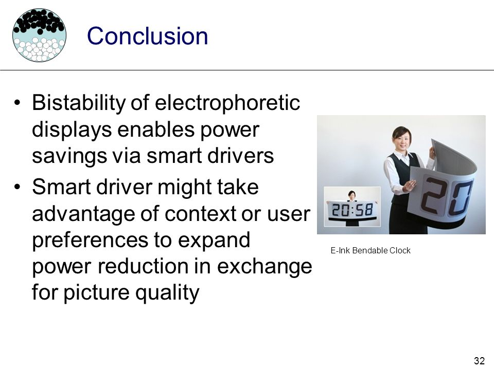 Conclusion Bistability of electrophoretic displays enables power savings via smart drivers.