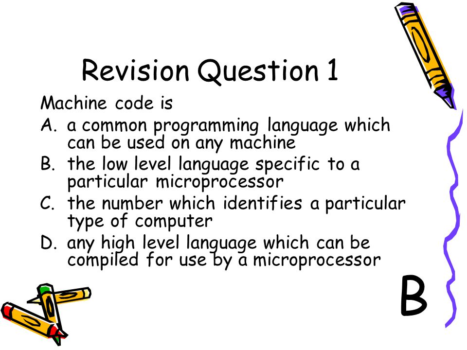 B Revision Question 1 Machine code is