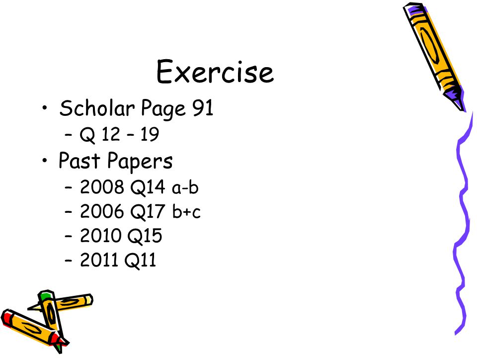 Exercise Scholar Page 91 Past Papers Q 12 – 19 2008 Q14 a-b