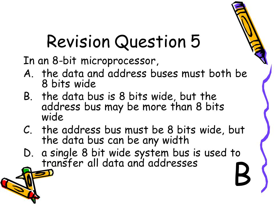 B Revision Question 5 In an 8-bit microprocessor,