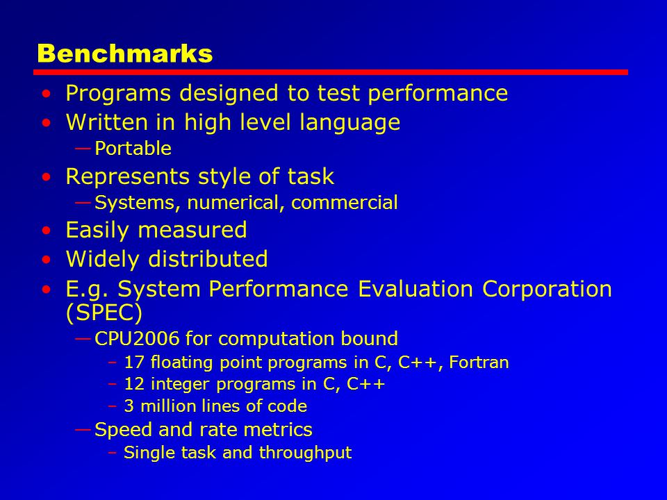 Benchmarks Programs designed to test performance