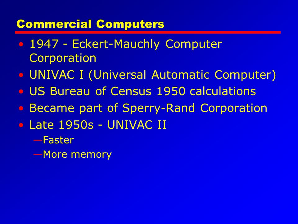 1947 - Eckert-Mauchly Computer Corporation