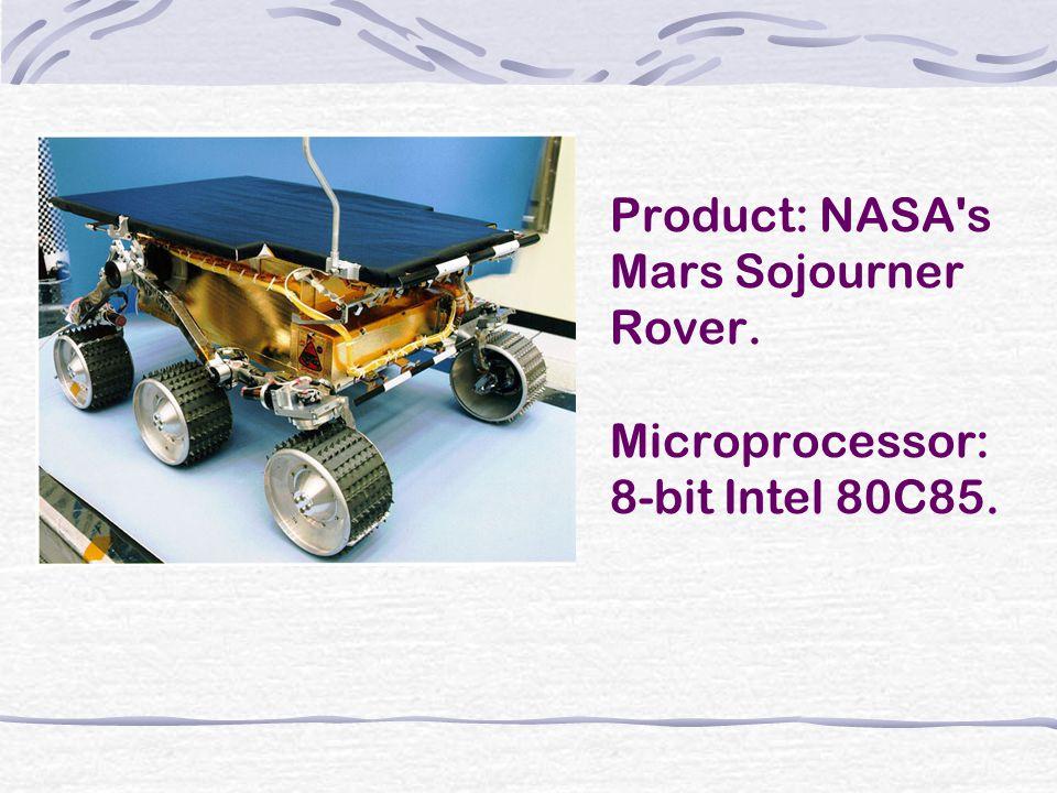 Product: NASA s Mars Sojourner Rover. Microprocessor: 8-bit Intel 80C85.