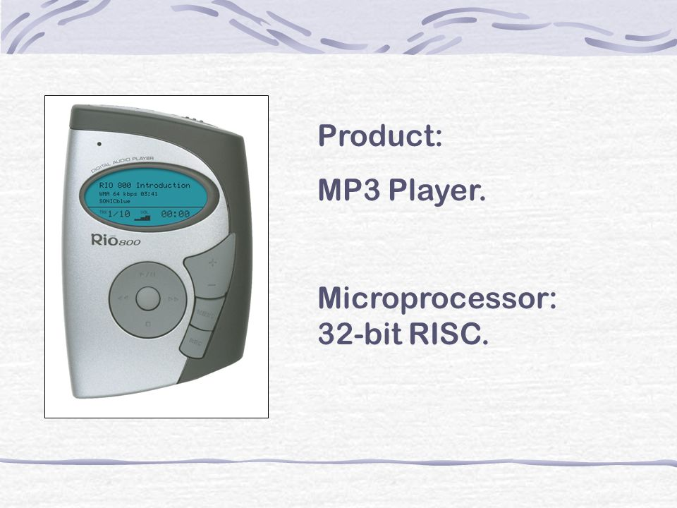 Product: MP3 Player. Microprocessor: 32-bit RISC.