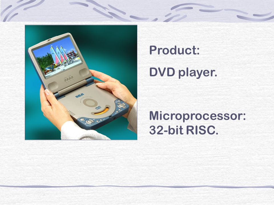 Product: DVD player. Microprocessor: 32-bit RISC.