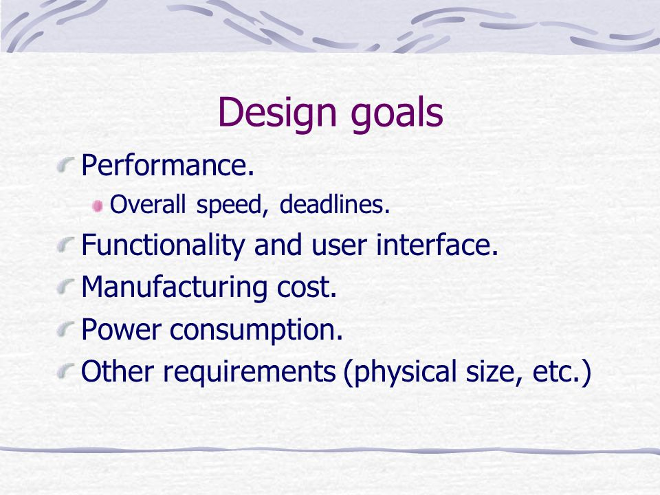 Design goals Performance. Functionality and user interface.