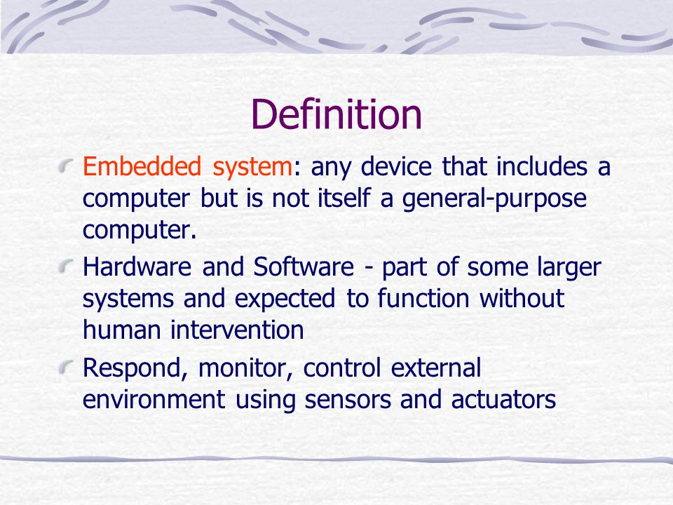 Definition Embedded system: any device that includes a computer but is not itself a general-purpose computer.