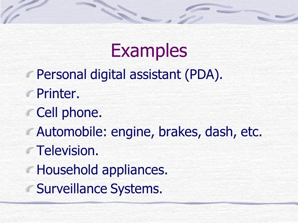 Examples Personal digital assistant (PDA). Printer. Cell phone.