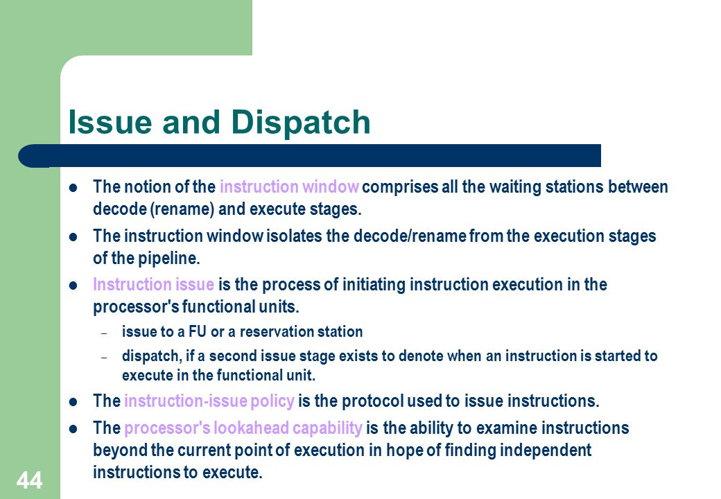 Issue and Dispatch The notion of the instruction window comprises all the waiting stations between decode (rename) and execute stages.