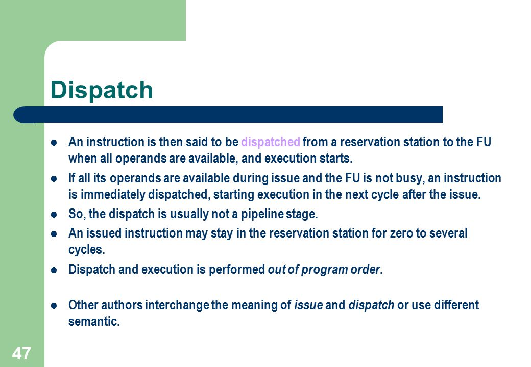 Dispatch An instruction is then said to be dispatched from a reservation station to the FU when all operands are available, and execution starts.
