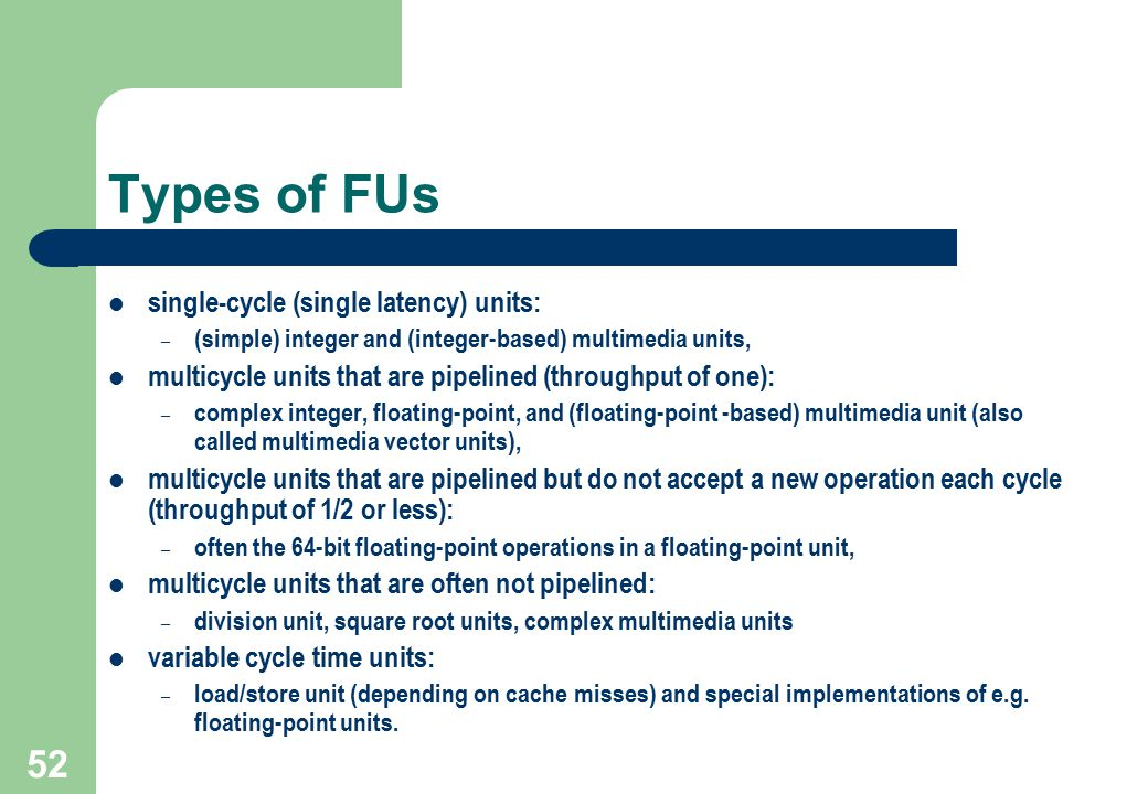 Types of FUs single-cycle (single latency) units: