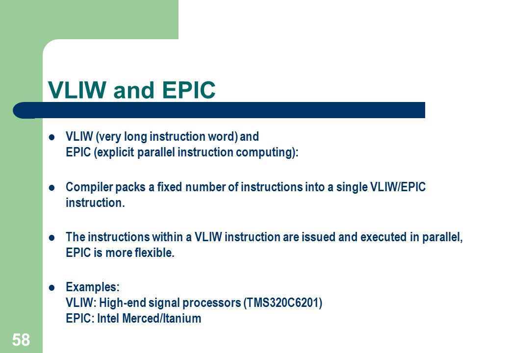 VLIW and EPIC VLIW (very long instruction word) and EPIC (explicit parallel instruction computing):