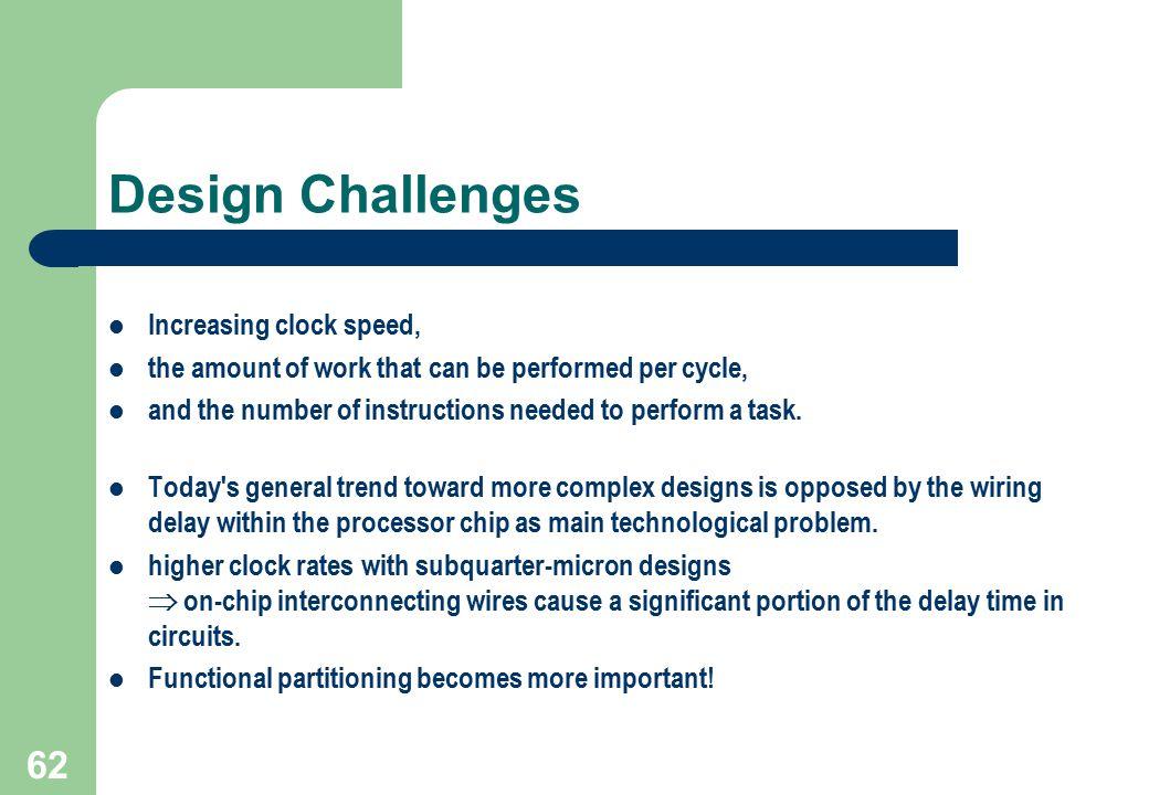 Design Challenges Increasing clock speed,