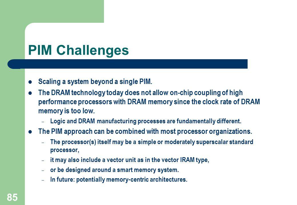 PIM Challenges Scaling a system beyond a single PIM.
