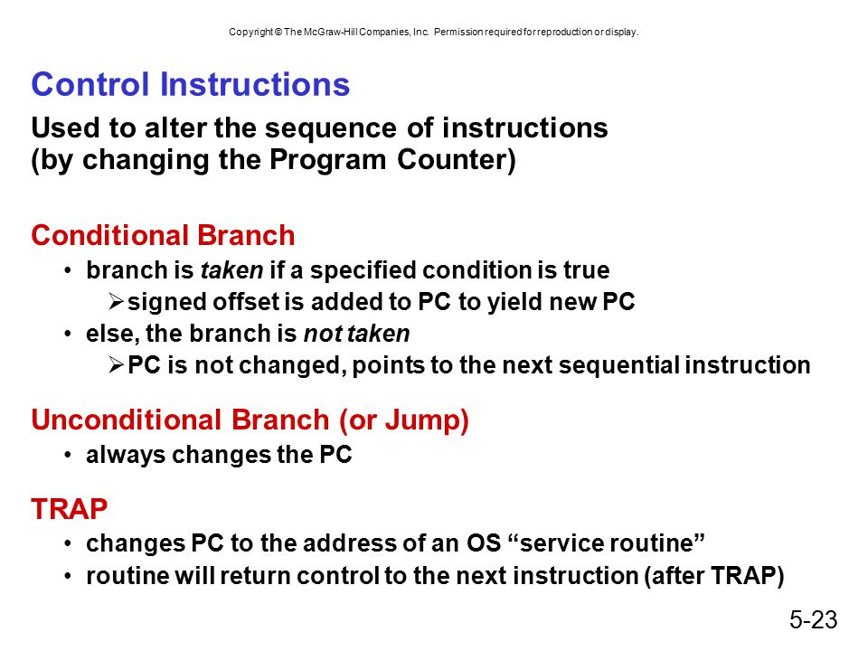 Control Instructions Used to alter the sequence of instructions (by changing the Program Counter) Conditional Branch.