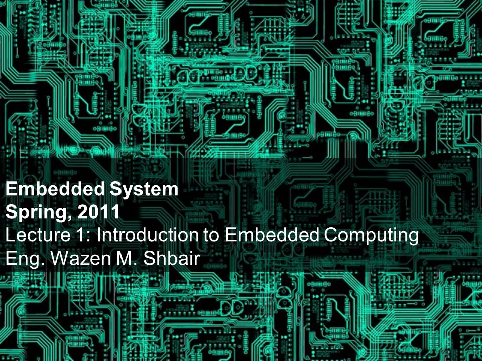 Embedded System Spring, 2011 Lecture 1: Introduction to Embedded Computing Eng. Wazen M. Shbair