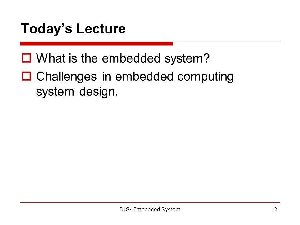 Today's Lecture What is the embedded system