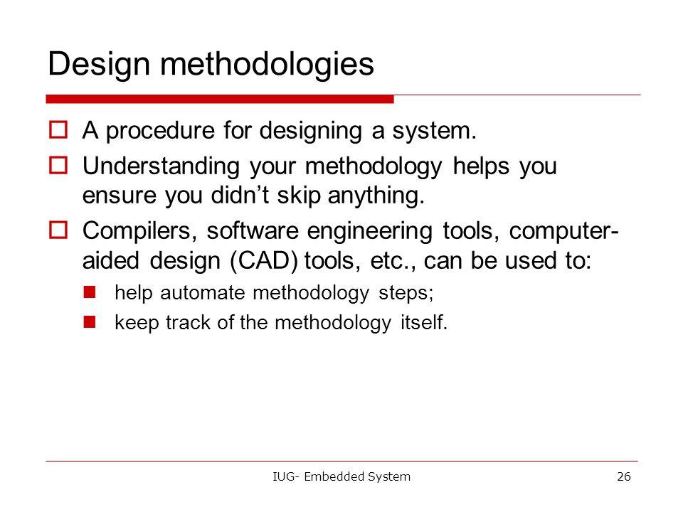 Design methodologies A procedure for designing a system.