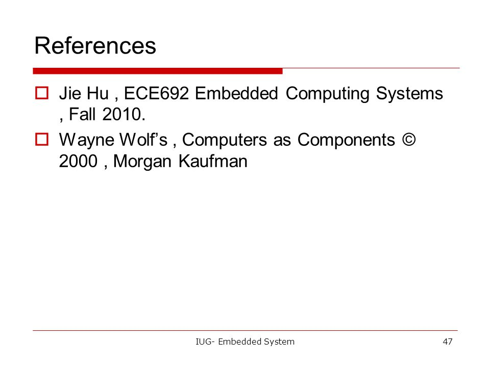 References Jie Hu , ECE692 Embedded Computing Systems , Fall 2010.