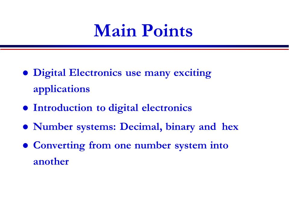 Main Points Digital Electronics use many exciting applications