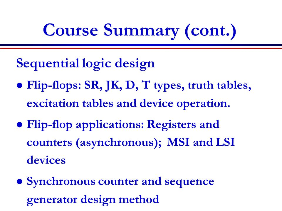 Course Summary (cont.) Sequential logic design