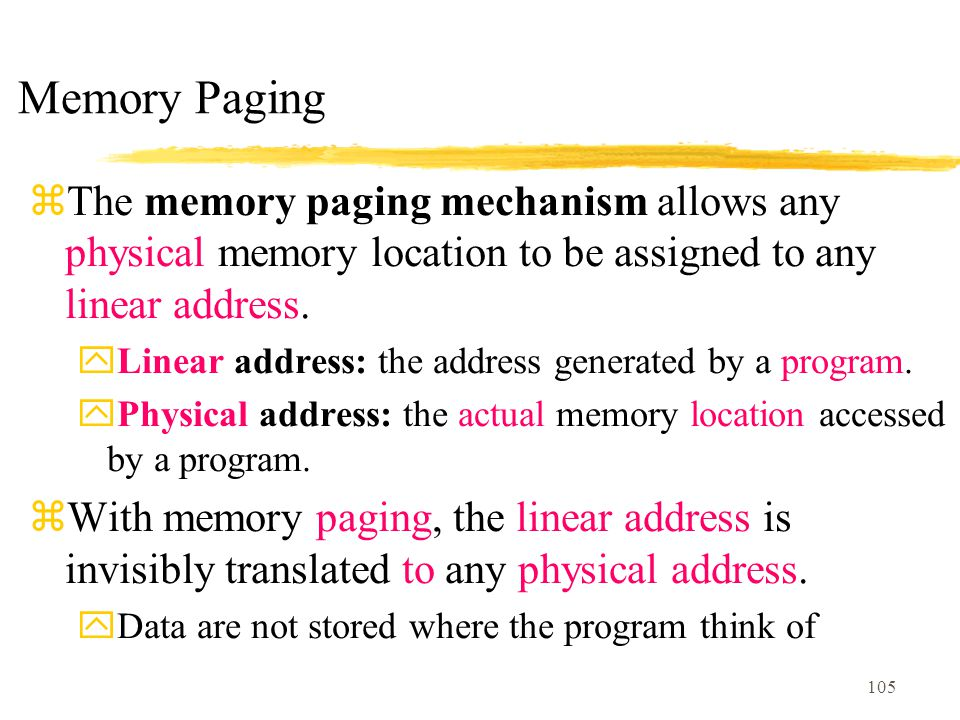 Memory Paging The memory paging mechanism allows any physical memory location to be assigned to any linear address.