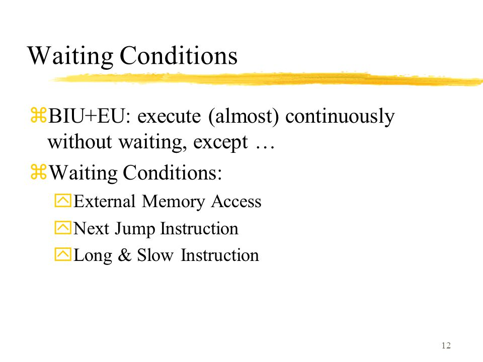 Waiting Conditions BIU+EU: execute (almost) continuously without waiting, except … Waiting Conditions: