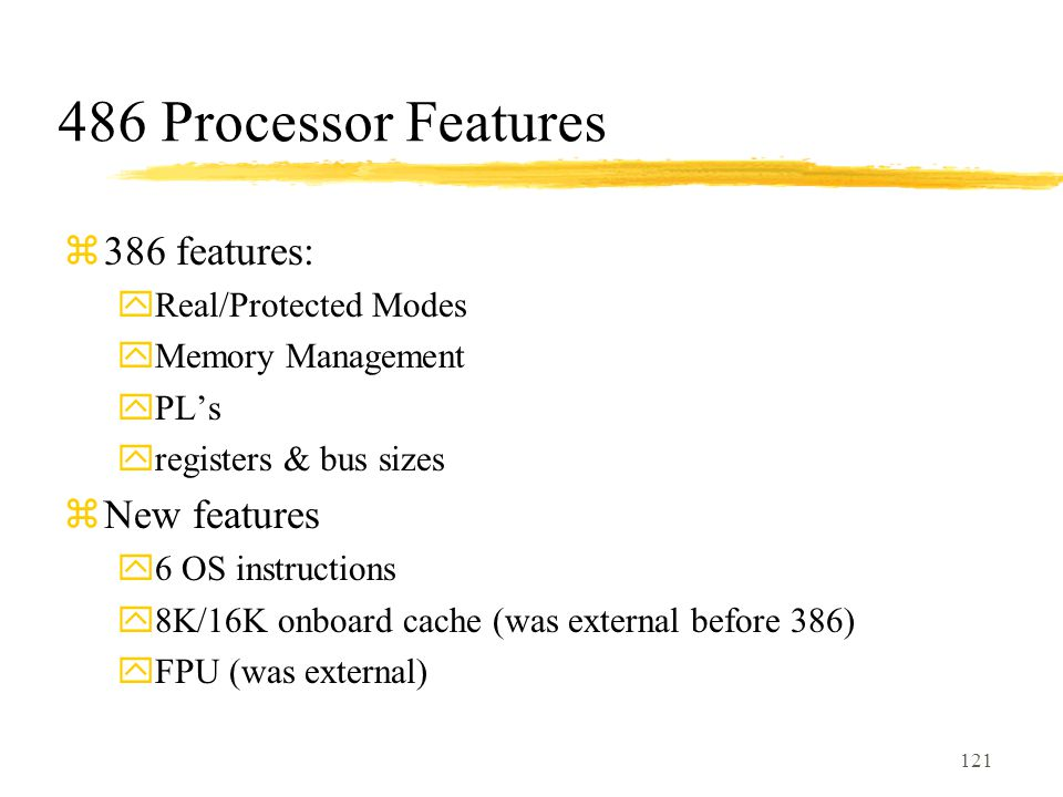 486 Processor Features 386 features: New features Real/Protected Modes