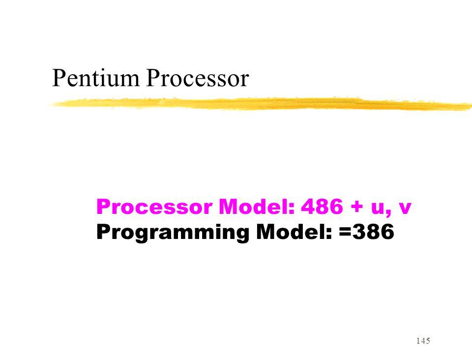 Processor Model: 486 + u, v Programming Model: =386