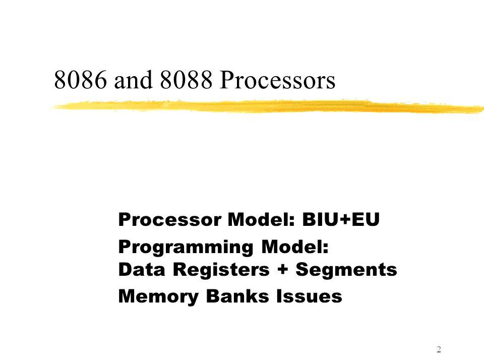 8086 and 8088 Processors Processor Model: BIU+EU