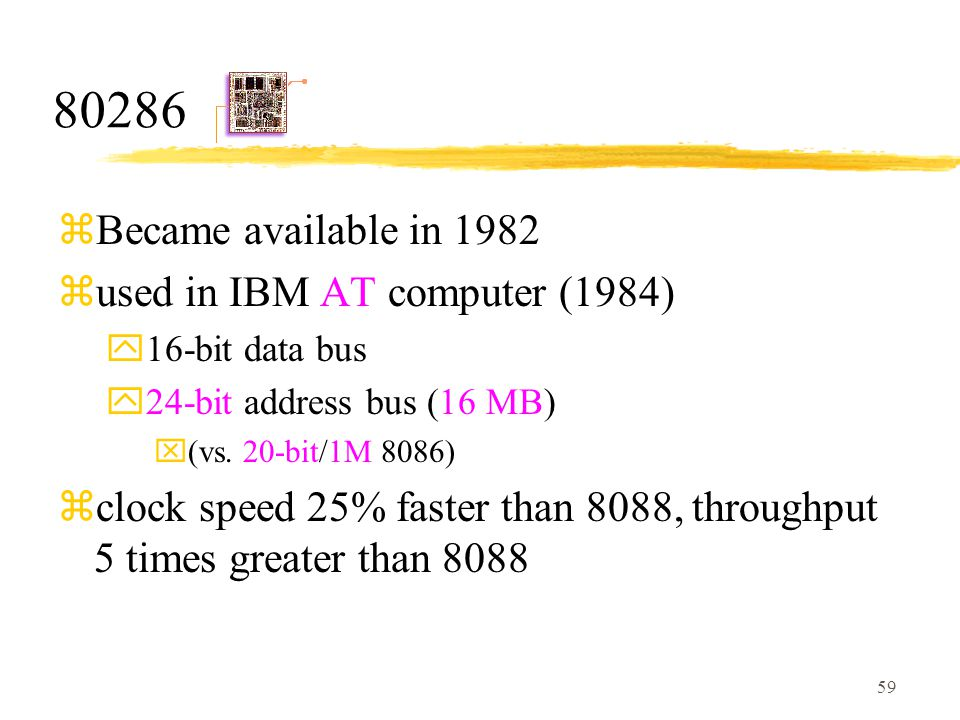 80286 Became available in 1982 used in IBM AT computer (1984)