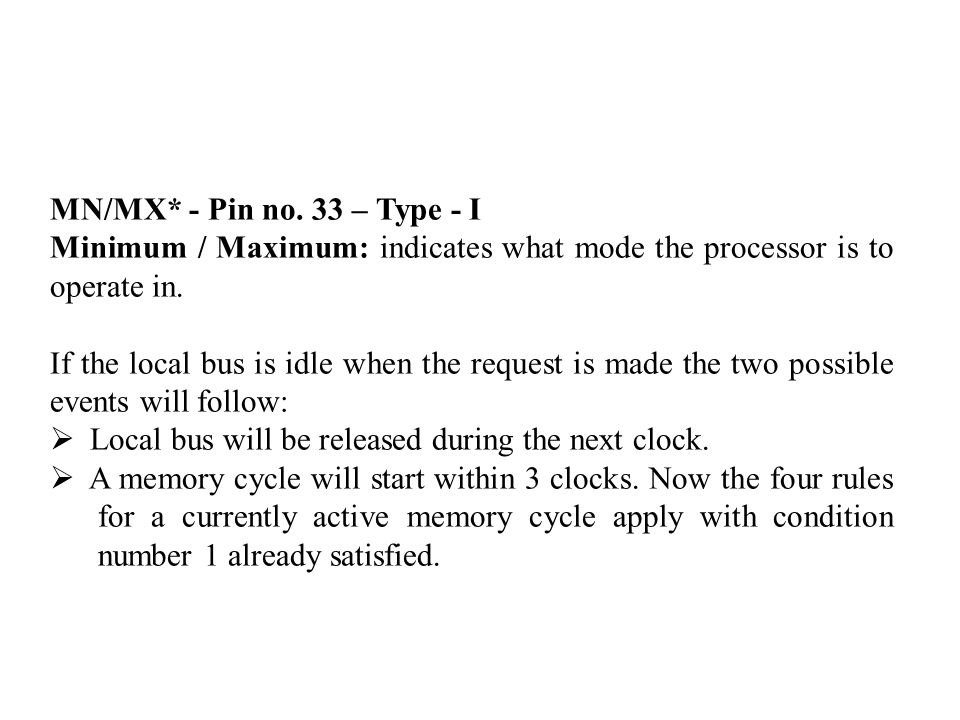 MN/MX* - Pin no. 33 – Type - I Minimum / Maximum: indicates what mode the processor is to operate in.