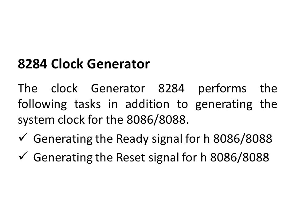8284 Clock Generator The clock Generator 8284 performs the following tasks in addition to generating the system clock for the 8086/8088.