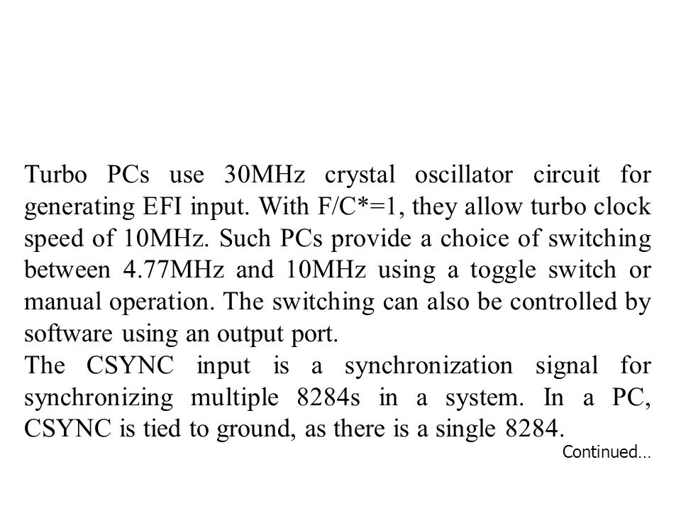 Turbo PCs use 30MHz crystal oscillator circuit for generating EFI input. With F/C*=1, they allow turbo clock speed of 10MHz. Such PCs provide a choice of switching between 4.77MHz and 10MHz using a toggle switch or manual operation. The switching can also be controlled by software using an output port.