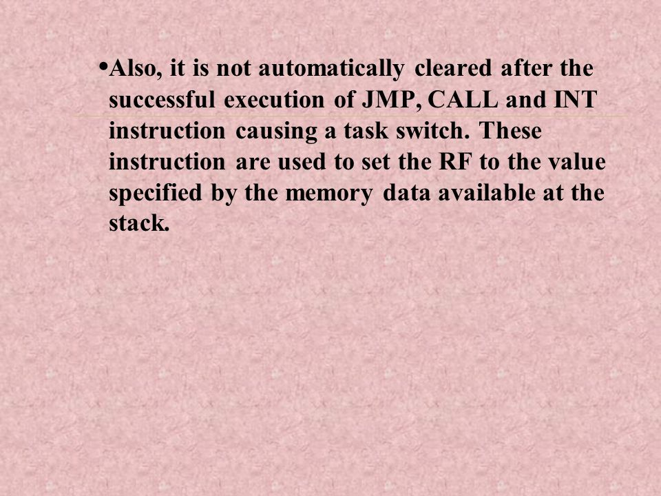 •Also, it is not automatically cleared after the successful execution of JMP, CALL and INT instruction causing a task switch.