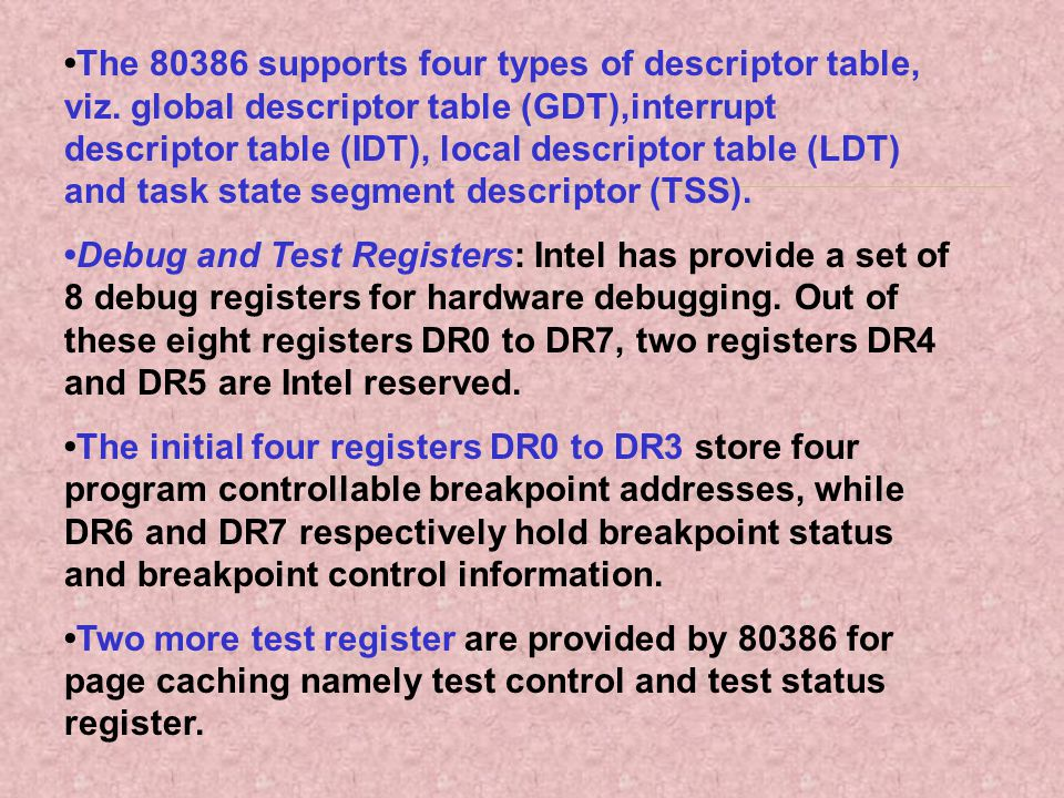 •The 80386 supports four types of descriptor table, viz