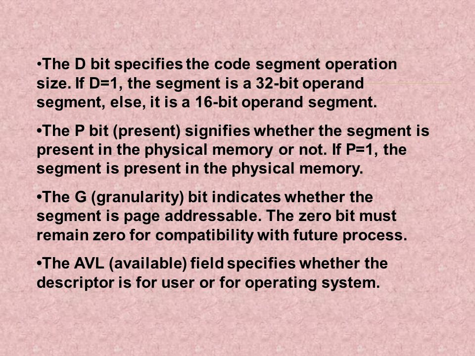 •The D bit specifies the code segment operation size