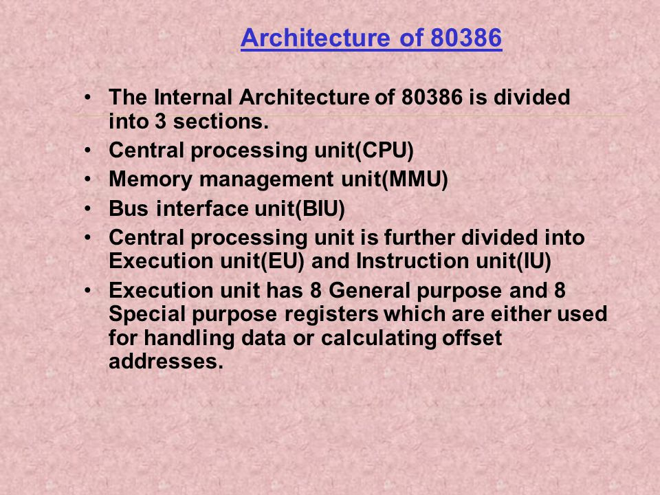 Architecture of 80386 The Internal Architecture of 80386 is divided into 3 sections. Central processing unit(CPU)