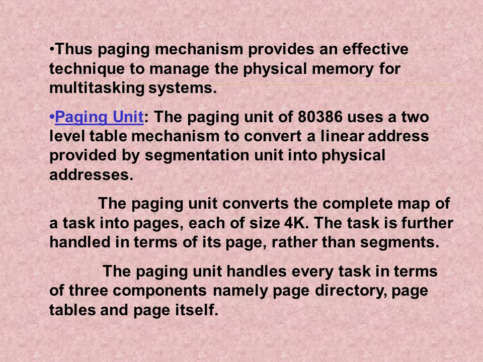 •Thus paging mechanism provides an effective technique to manage the physical memory for multitasking systems.
