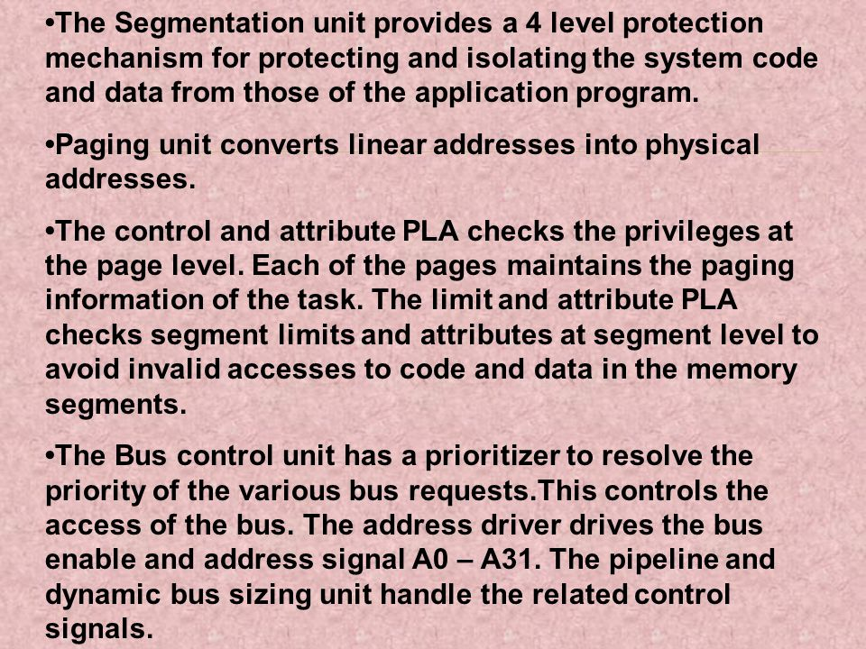 •The Segmentation unit provides a 4 level protection mechanism for protecting and isolating the system code and data from those of the application program.
