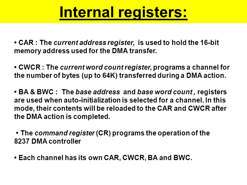 Internal registers: Interrupt. • CAR : The current address register, is used to hold the 16-bit. memory address used for the DMA transfer.