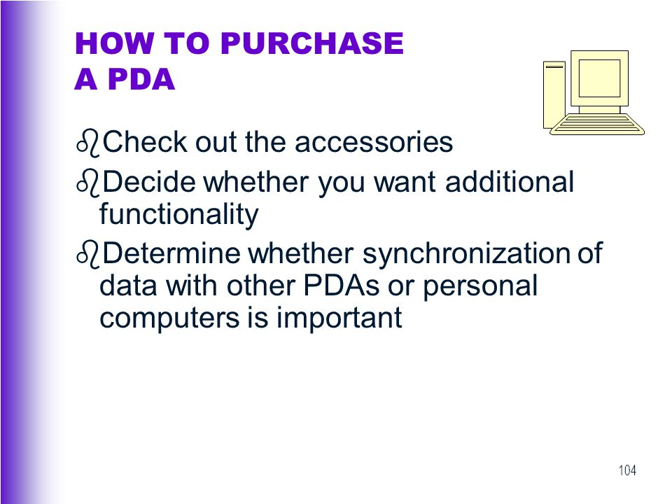 HOW TO PURCHASE A PDA Check out the accessories. Decide whether you want additional functionality.