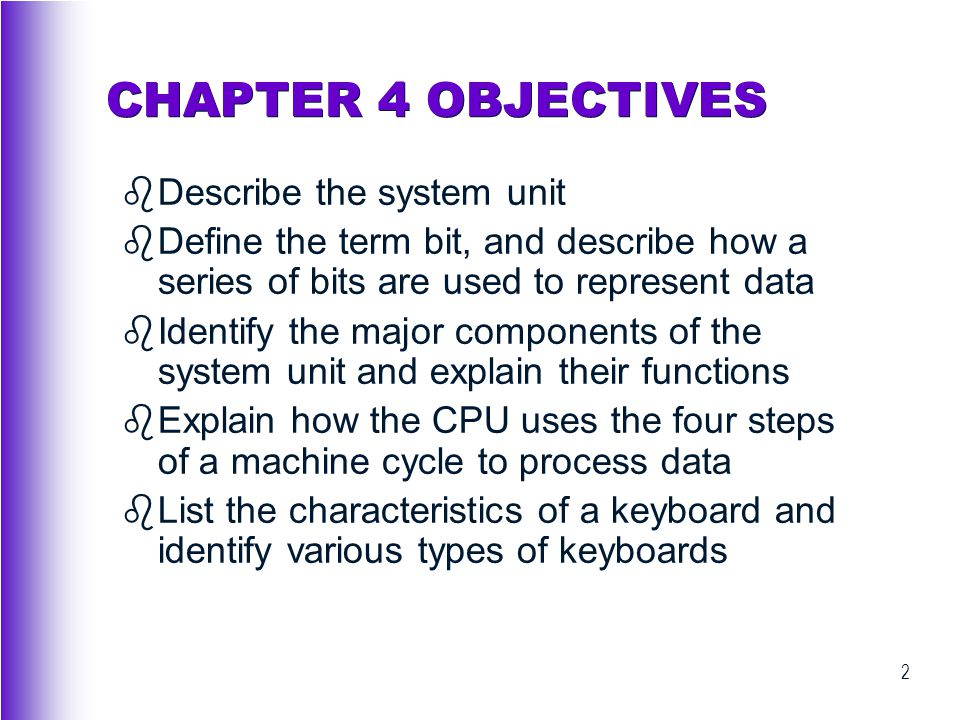 CHAPTER 4 OBJECTIVES Describe the system unit